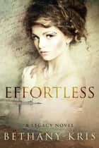 Effortless: A Legacy Novel ebook by Bethany-Kris