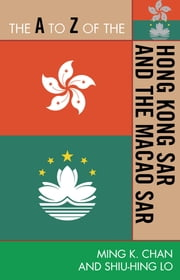 The A to Z of the Hong Kong SAR and the Macao SAR ebook by Ming K. Chan,Sonny Shiu-Hing Lo