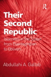 Their Second Republic - Islamism in the Sudan from Disintegration to Oblivion ebook by Abdullahi A. Gallab