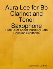 Aura Lee for Bb Clarinet and Tenor Saxophone - Pure Duet Sheet Music By Lars Christian Lundholm ebook by Lars Christian Lundholm