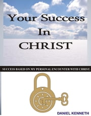 Your success in Christ ebook by Daniel Kenneth