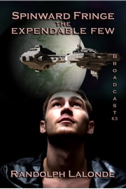 Spinward Fringe Broadcast 6.5: The Expendable Few ebook by Randolph Lalonde