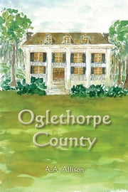 Oglethorpe County ebook by A A Allison