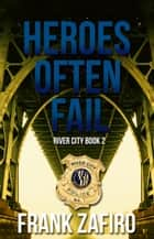 Heroes Often Fail - River City, #2 ebook by Frank Zafiro