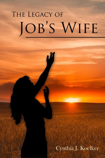 The Legacy of Job's Wife ebook by Cynthia Koelker