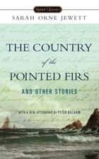 The Country of the Pointed Firs and Other Stories ebook by Sarah Orne Jewett, Peter Balaam, Anita Shreve