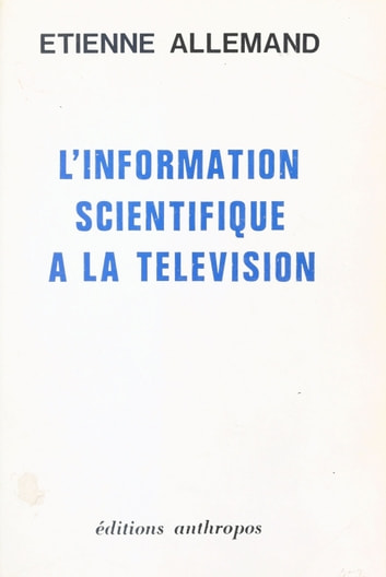 L'Information scientifique à la télévision ebook by Étienne Allemand