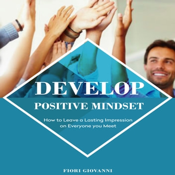 Develop Positive Mindset audiobook by Fiori Giovanni