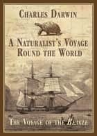 A Naturalist's Voyage Round the World ebook by Charles Darwin