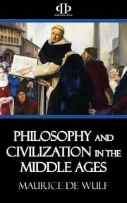 Philosophy and Civilization in the Middle Ages ebook by Maurice de Wulf