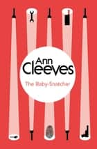 The Baby-Snatcher ebook by Ann Cleeves