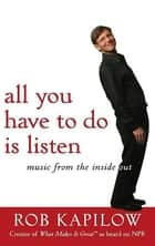 All You Have to Do is Listen - Music from the Inside Out ebook by