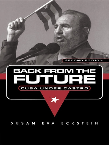Back From the Future - Cuba Under Castro ebook by Susan Eva Eckstein