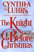The Knight Before Christmas - A Knights Through Time Romance, #12 ebook by Cynthia Luhrs