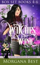 Witches and Wine Box Set Books 4-6 - Cozy Mysteries ebook by Morgana Best