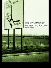 The Dynamics of Property Location - Value and the Factors which Drive the Location of Shops, Offices and Other Land Uses ebook by Russell Schiller