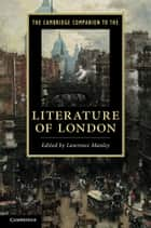 The Cambridge Companion to the Literature of London ebook by Lawrence Manley