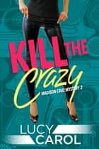 Kill the Crazy ebook by Lucy Carol