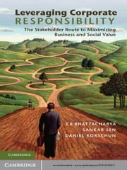 Leveraging Corporate Responsibility - The Stakeholder Route to Maximizing Business and Social Value ebook by C. B. Bhattacharya,Sankar Sen,Dr Daniel Korschun