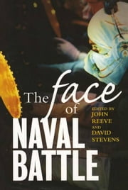 The Face of Naval Battle: The Human Experience of Modern War at Sea ebook by Reeve, John
