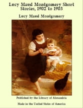 Lucy Maud Montgomery Short Stories, 1902 to 1903 ebook by Lucy Maud Montgomery