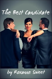 The Best Candidate (Billionaire MMF Bisexual Threesome Erotica) ebook by Roxanne Sweet