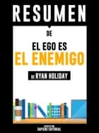 El Ego Es El Enemigo (Ego Is The Enemy): Resumen del libro de Ryan Holiday ebook by Sapiens Editorial