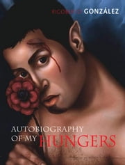 Autobiography of My Hungers ebook by Gonzaalez, Rigoberto