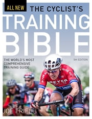 The Cyclist's Training Bible - The World's Most Comprehensive Training Guide eBook by Joe Friel