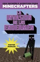 Minecraft. La invasión de los endermen - Una increíble aventura para minicrafters eBook by Winter Morgan, Editorial Planeta, S. A.
