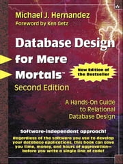 Database Design for Mere Mortals: A Hands-On Guide to Relational Database Design - A Hands-On Guide to Relational Database Design ebook by Michael J. Hernandez