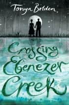 Crossing Ebenezer Creek ebook by Tonya Bolden