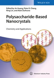 Polysaccharide-Based Nanocrystals - Chemistry and Applications ebook by Jin Huang,Peter R. Chang,Ning Lin,Alain Dufresne