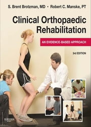 Clinical Orthopaedic Rehabilitation - An Evidence-Based Approach - Expert Consult ebook by S. Brent Brotzman,Robert C. Manske