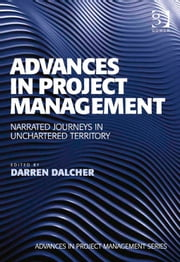 Advances in Project Management - Narrated Journeys in Unchartered Territory ebook by Professor Darren Dalcher,Professor Darren Dalcher