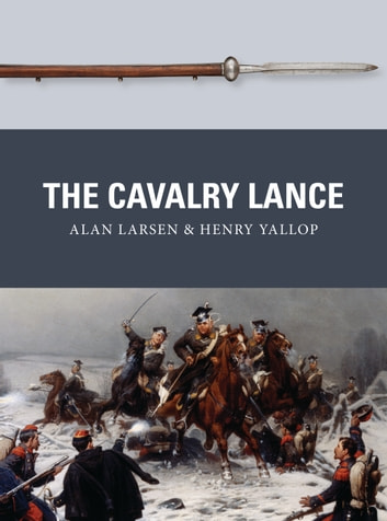 The Cavalry Lance ebook by Alan Larsen,Henry Yallop