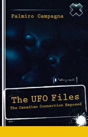 The UFO Files - The Canadian Connection Exposed ebook by Palmiro Campagna