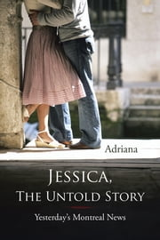 Jessica, The Untold Story - Yesterday's Montreal News ebook by Adriana