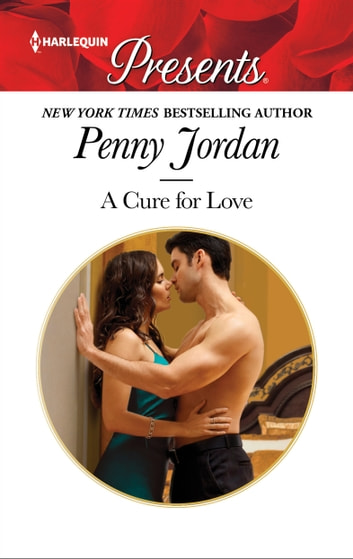 A Cure for Love - A Marriage Reunited Romance eBook by Penny Jordan
