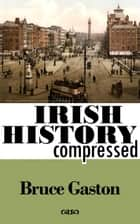 Irish History Compressed eBook by Bruce Gaston