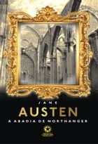 A Abadia de Northanger: Northanger Abbey ebook by Jane Austen,Eduardo Furtado