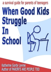 When Good Kids Struggle In School ebook by Katherine Gordy Levine