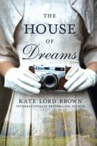 The House of Dreams - A Novel ebook by Kate Lord Brown