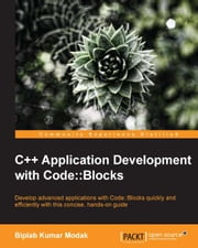 C++ Application Development with Code::Blocks ebook by Biplab Kumar Modak