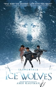 Ice Wolves (Elementals, Book 1) ebook by Amie Kaufman