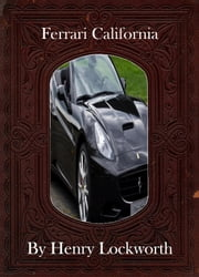 Ferrari California ebook by Henry Lockworth,Lucy Mcgreggor,John Hawk