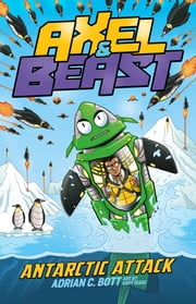 Axel and BEAST: Antarctic Attack - Antartctic Attack ebook by Bott,Adrian C.