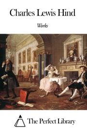 Works of Charles Lewis Hind ebook by Charles Lewis Hind
