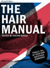 The Hair Manual - Finally, All Of Your Hair Questions Answered ebook by Sachin Bhola,Farah Averill,Adam Fox,Chris Rovny