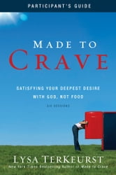 Made to Crave Participant's Guide - Satisfying Your Deepest Desire with God, Not Food ebook by Lysa TerKeurst